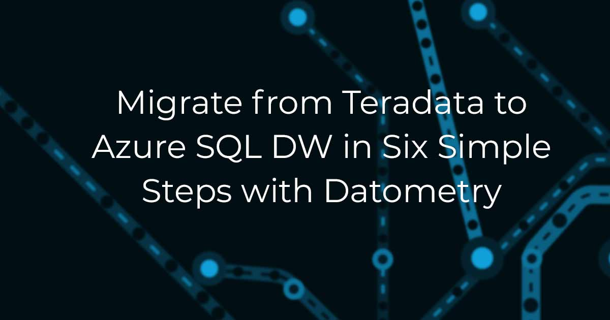Migrate from Teradata to Azure SQL DW in 6 Steps