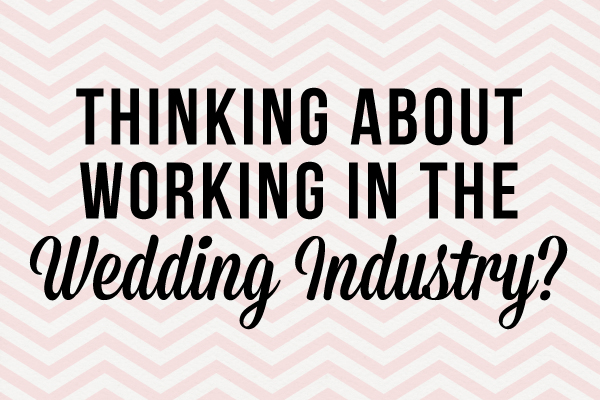 Thinking About Working In The Wedding Industry? via TheELD.com
