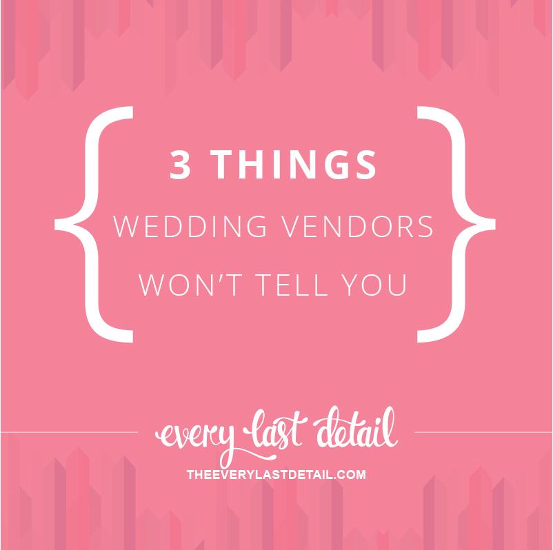 3 Things Wedding Vendors Wont Tell You via TheELD.com