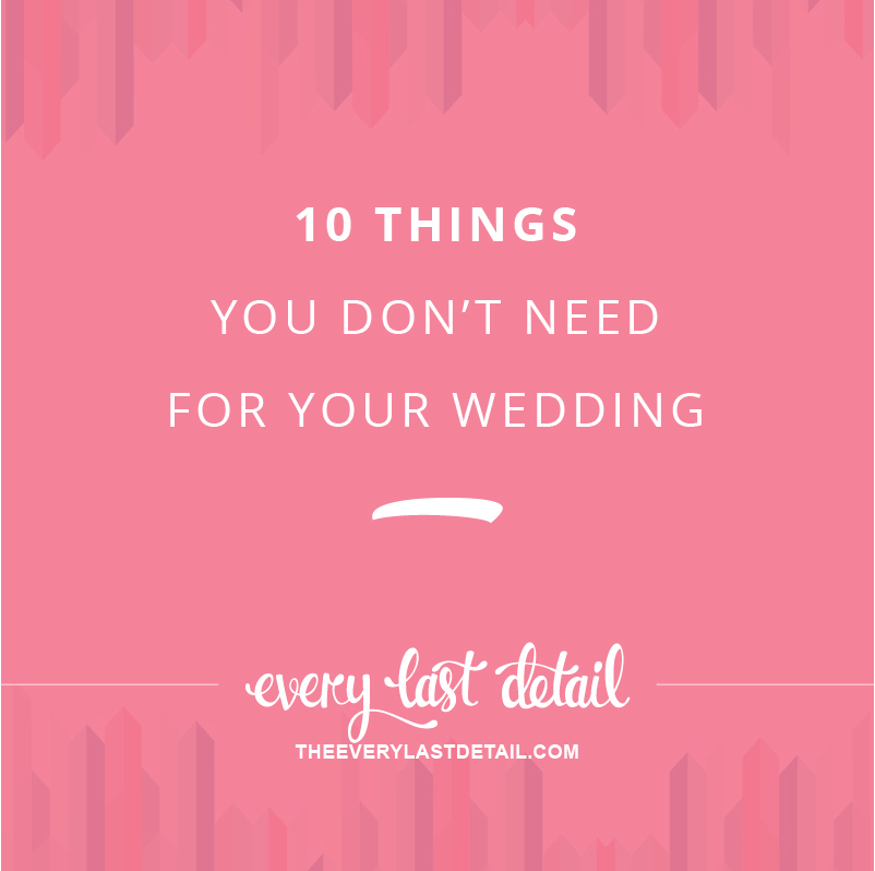 10 Things You Don't Need For Your Wedding