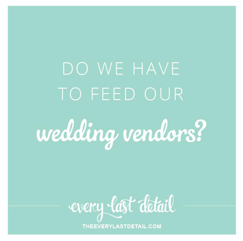 Do We Have To Feed Our Wedding Vendors? via TheELD.com