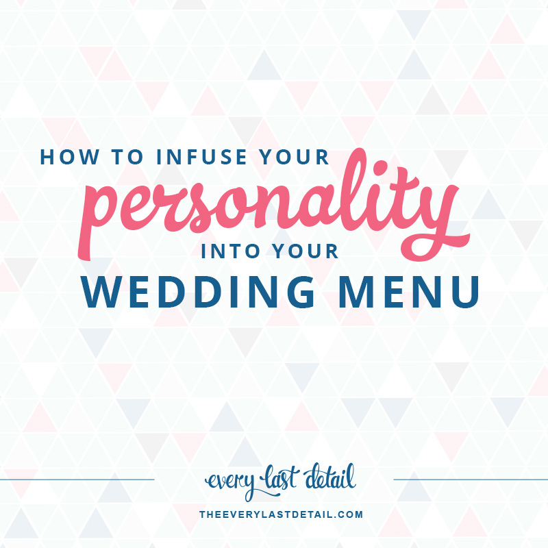 How To Infuse Your Personality into Your Wedding Menu via TheELD.com