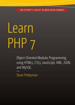 Steve Prettyman - Learn PHP 7: Object Oriented Modular Programming using HTML5, CSS3