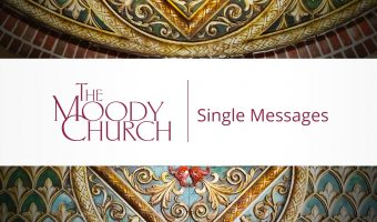 Single Sermon Message from The Moody Church