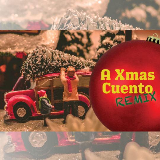 A Xmas Cuento Remix   DEC 5 - 21