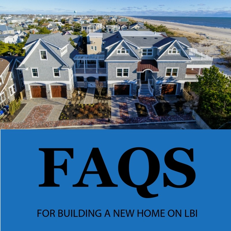 frequently asked questions for building a new custom home on LBI