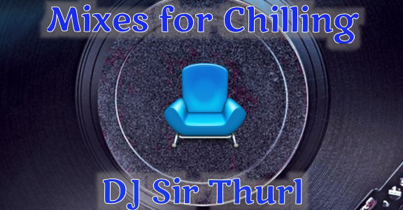 DJ Sir Thurl Chill / Laid Back Mixes