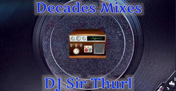 DJ Sir Thurl 60s 70s 80s 90s 00s Mixes
