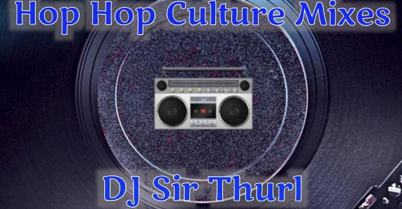DJ Sir Thurl Hip Hop Culture Mixes