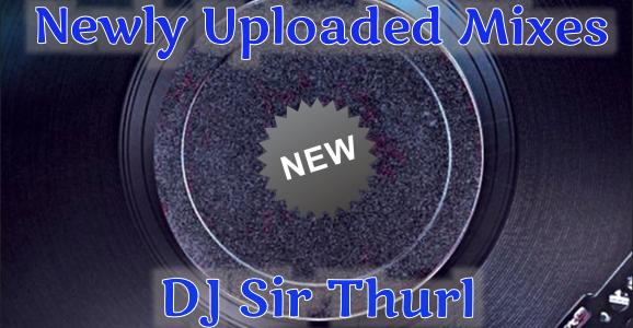 DJ Sir Thurl Newly Uploaded Mixes