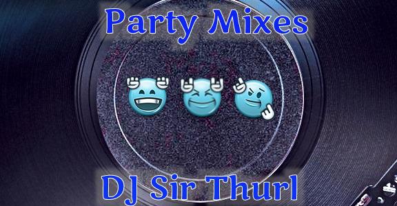 DJ Sir Thurl Party Mixes