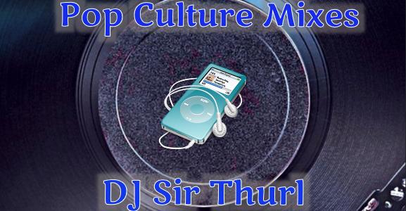 DJ Sir Thurl Pop Culture Mixes