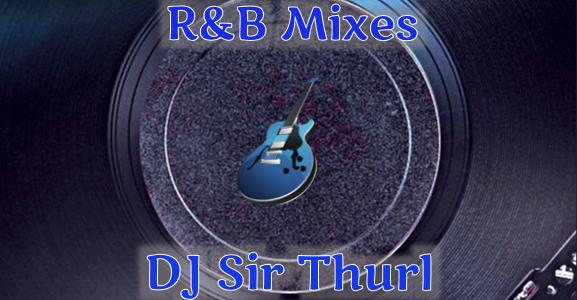 DJ Sir Thurl R&B Mixes