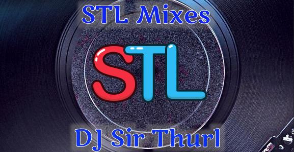 DJ Sir Thurl STL Mixes