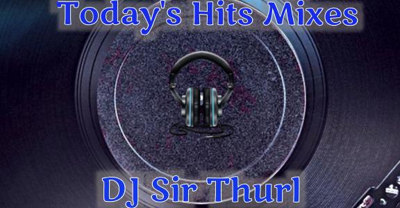 DJ Sir Thurl Todays Hits Mixes