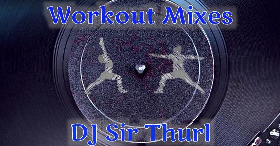DJ Sir Thurl Workout Mixes