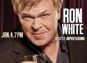 Ron White A Little UnProfessional - Saturday Jan 4th, 2014 @ 7pm | 863area.com