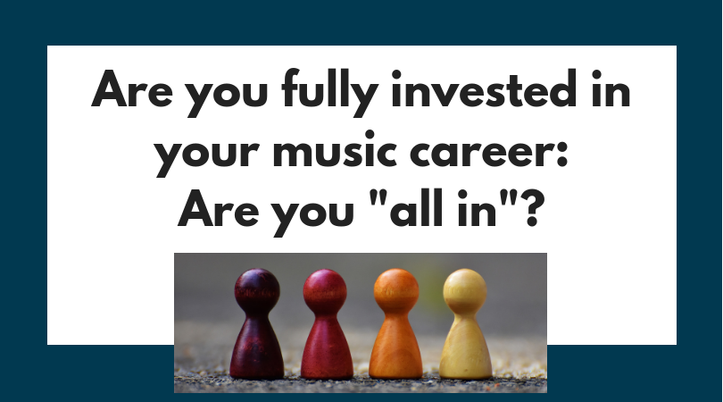 """Are you fully invested in your music career: Are you """"all in""""?"""