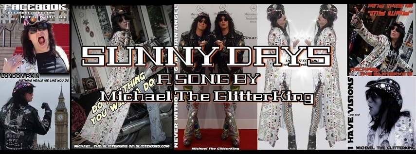 This is Berlin`s international multi artist Michael The GlitterKing. Check his Song Sunny Days! - This is Berlin`s international multi artist Michael The GlitterKing! Check his Song Sunny Days