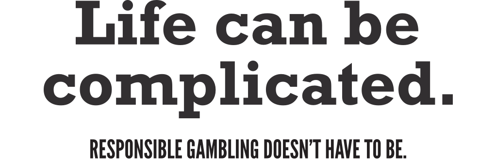 Life can be complicated. Responsible gambling doesn't have to be.