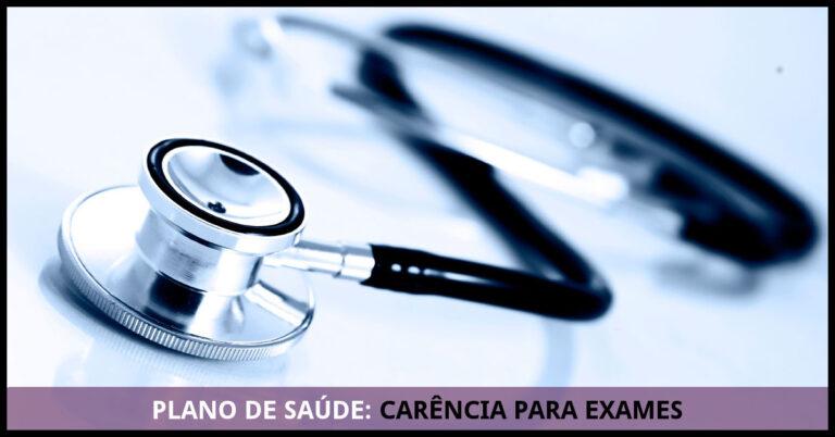 Plano de Saúde: Carência para exames