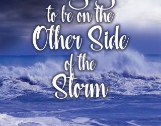 LONGING TO BE ON THE OTHER SIDE OF THE STORM