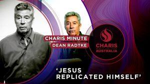 Charis-Minute-Jesus-replicated-Himself—Dean-Radtke