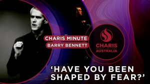 Charis-Minute—Have-you-been-shaped-by-fear—Barry-Bennett