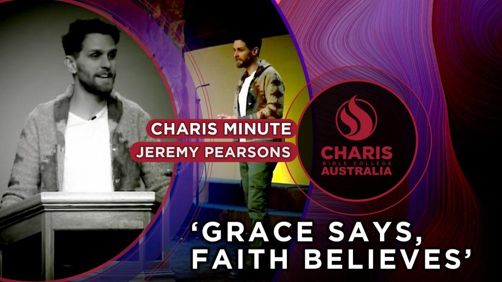 Grace Says, Faith Believes
