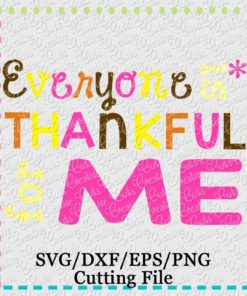 everyone-is-thankful-for-me-girl-svg-cutting-file