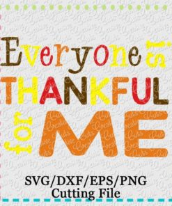everyone-is-thankful-for-me-svg-cutting-file