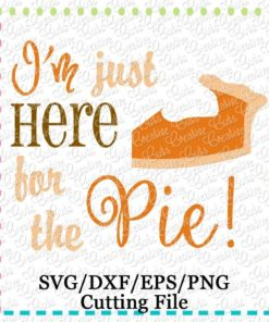 im-just-here-for-the-pie-svg-cutting-file