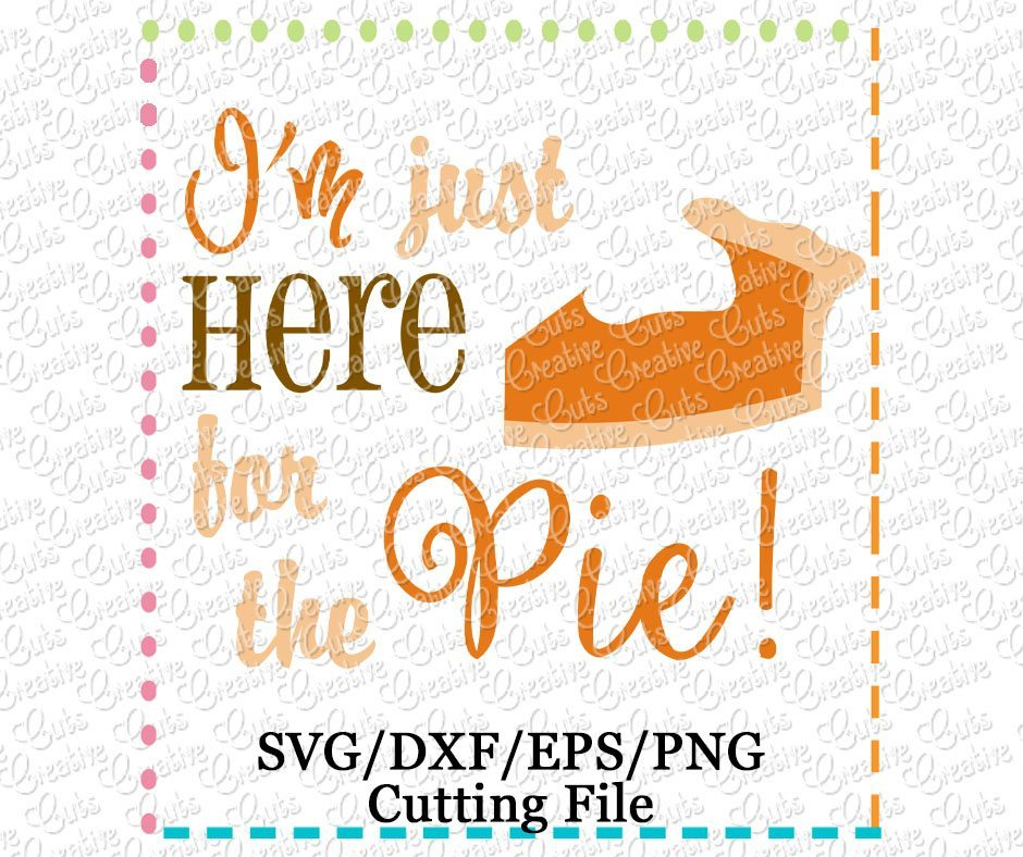 Get I Just Came Here For The Pie Svg Dxf Crafter Files