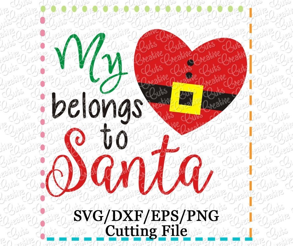 My Heart Belongs To Santa Cutting File Svg Dxf Eps Creative Appliques