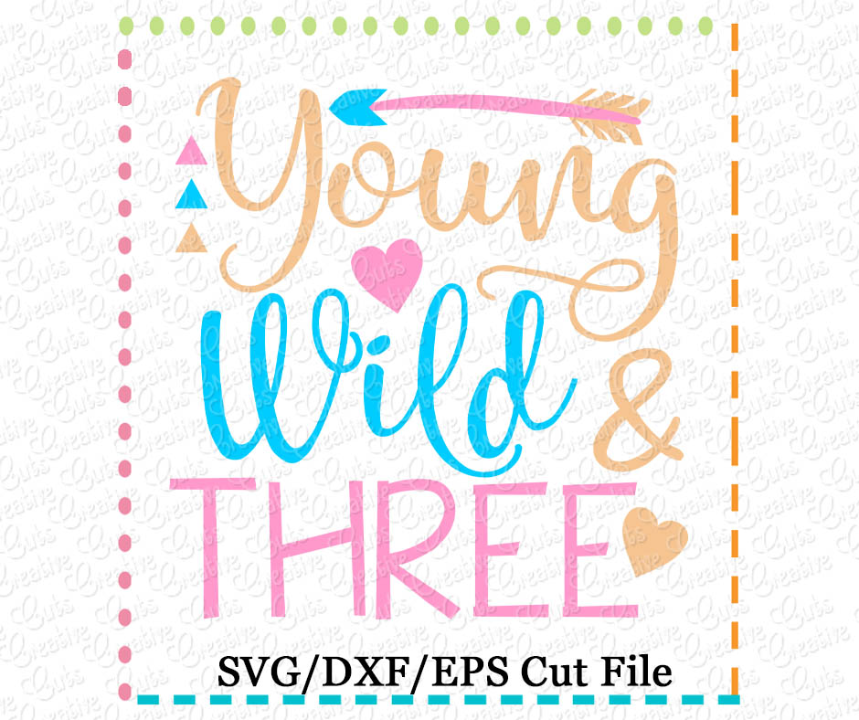 Young Wild And Three Birthday Svg Dxf Eps Creative Appliques