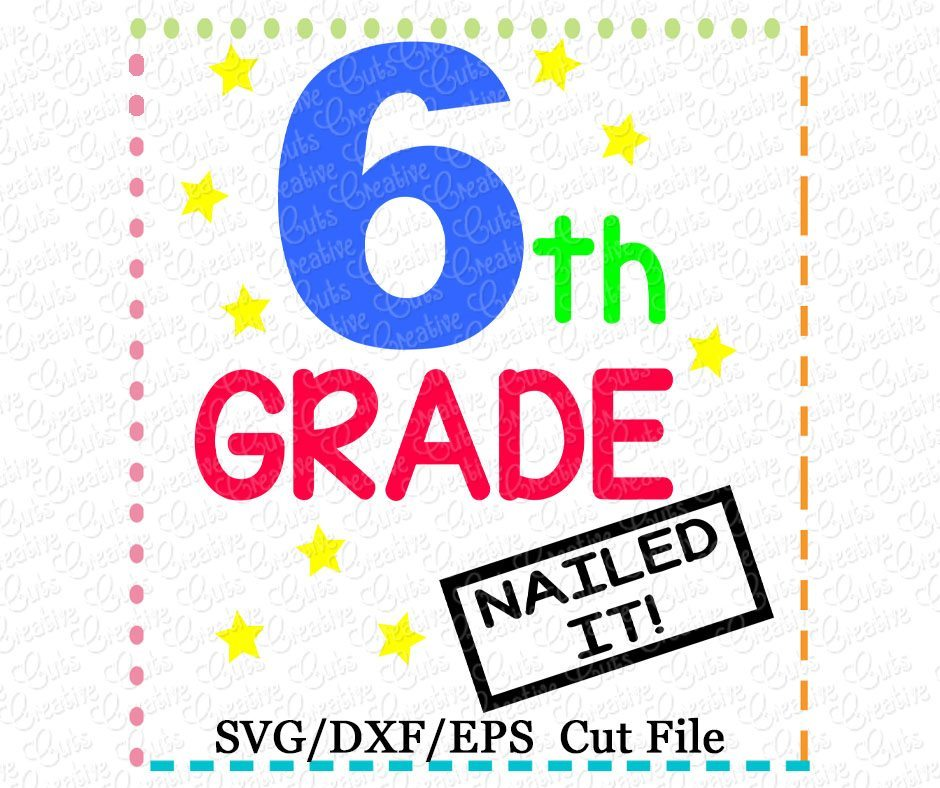 6th Grade Nailed It Cutting File SVG DXF EPS - Creative Appliques