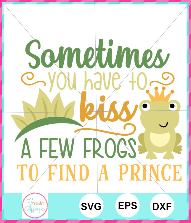 Sometimes You Have To Kiss A Few Frogs Cut File Creative Appliques
