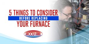 5 Things to Consider Before Replacing Your Furnace