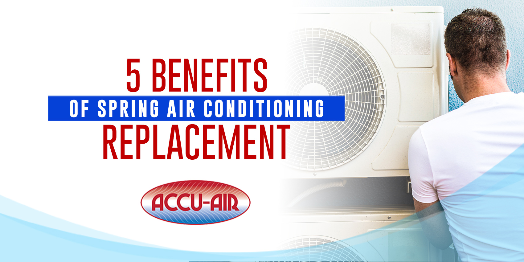 5 Benefits of Spring Air Conditioning Replacement