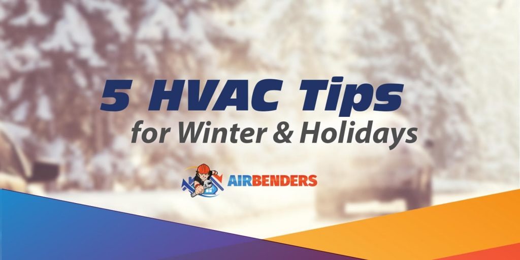5 HVAC Tips for Winter & Holidays