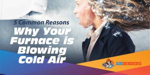 5 Common Reasons Why Your Furnace is Blowing Cold Air