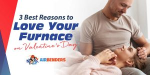 3 Best Reasons to Love Your Furnace