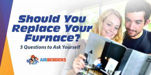 Should You Replace Your Furnace? 5 Questions to Ask Yourself