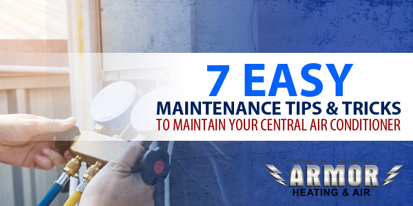 7 Easy Maintenance Tips & Tricks to Maintain Your Central Air Conditioner