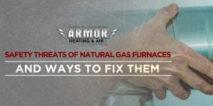 Safety Threats of Natural Gas Furnaces and Ways to Fix Them