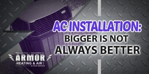 A/C Installation: Bigger Is Not Always Better