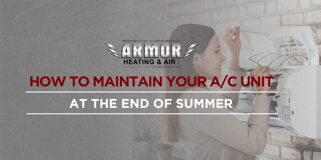 How to Maintain Your A/C Unit at The End Of Summer