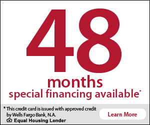 48 months special financing available. This credit card is issued with approved credit by Wells Fargo Bank, N.A. Equal Housing Lender. Learn More.
