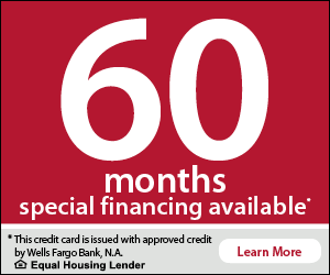 60 months special financing available. This credit card is issued with approved credit by Wells Fargo Bank, N.A. Equal Housing Lender. Learn More.