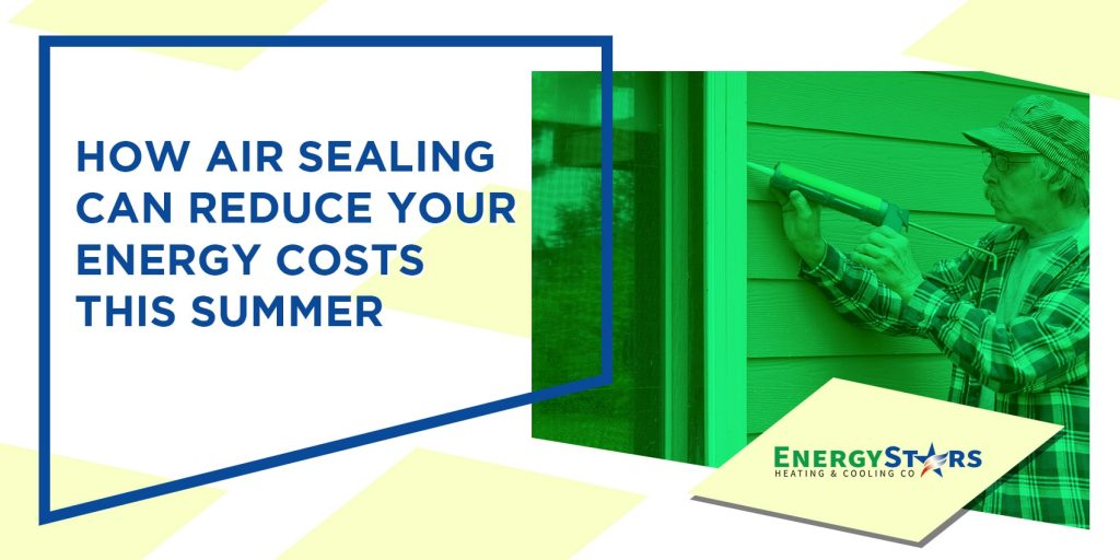 How Air Sealing Can Reduce Your Energy Costs this Summer